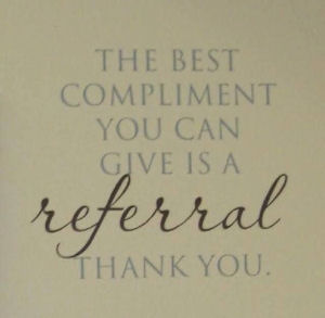 Best compliment is a referral